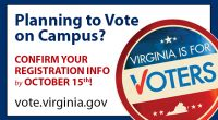 Have you updated your Virginia voter registration information with your campus address? If not, the deadline to register or update your registration isTuesday, October 15, 2019(by mail or in person, […]