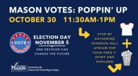 "Attention Mason SciTech students: Join Mason Votes for a ""Poppin' Up"" event on Wednesday, October 30th from 11:30am-1pm in the Katherine Johnson Hall Atrium to get your FREE t-shirt […]"