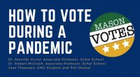 How to Vote During a Pandemic On Wednesday, September 16, 2020, Mason Votes co-hosted a virtual panel discussion featuring Schar School professors Dr. Jennifer Victor and Dr. Robert McGrath, and […]