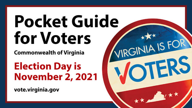 """2021 Pocket Guide for Virginia Voters Courtesy of the Virginia Department of Elections. Learn more: vote.virginia.gov Click here to download the 2021 """"Pocket Guide for Voters"""" as a PDF > […]"""